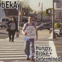 Hungry, Broke + Determined — Bekay