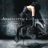 Not Strong Enough — Apocalyptica, Apocalyptica feat. Doug Robb