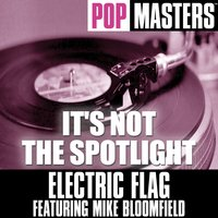 It's Not The Spotlight — Electric Flag Feat. Mike Bloomfield