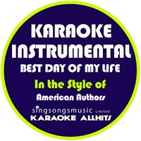 Best Day of My Life (In the Style of American Authors) - Single — Karaoke All Hits