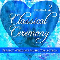 Perfect Wedding Music Collection: Classical Ceremony, Vol. 2 — Sugo Music Artists