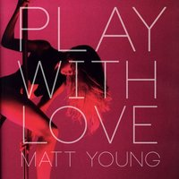 Play With Love — Matt Young