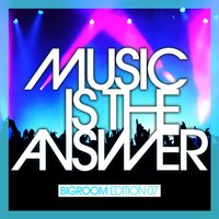 Music Is the Answer - Bigroom Edition 07 — сборник