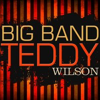 Big Band Teddy — Teddy Wilson