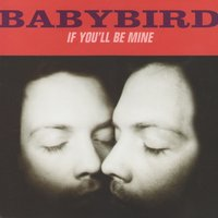 If You'll Be Mine — Babybird