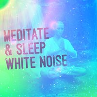 Meditate & Sleep: White Noise — Relax Meditate Sleep