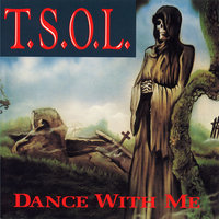 Dance With Me — T.S.O.L.