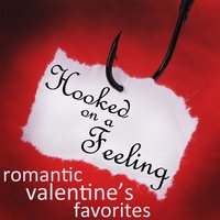 Hooked On a Feeling: Romantic Valentines Favorites — сборник