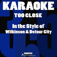 Too Close (In the Style of Wilkinson & Detour City) - Single — Karaoke 365