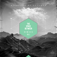The Space Between Remixes Vol. 2 — Bachelors of Science