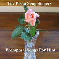 Promposal Songs for Him, Vol. 1 — The Prom Song Singers