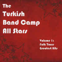 Volume 1: Folk Tours Greatest Hits — The Turkish Band Camp All Stars