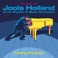 Finding The Keys: The Best Of Jools Holland — Jools Holland, Jools Holland And His Rhythm And Blues Orchestra