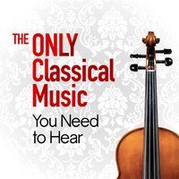 The Only Classical Music You Need to Hear — сборник