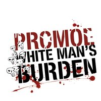 White Man's Burden — Promoe