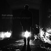 Still Standing in the Unknown — Thom Artway