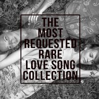 The Most Requested Rare Love Song Collection — сборник