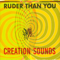 Creation Sounds — Ruder Than You