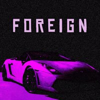 Foreign — Taylor Caniff, Trey Schafer