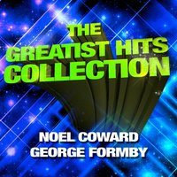The Greatest Hits Collection - Noel Coward & George Formby — Noël Coward, George Formby, Noel Coward|George Formby