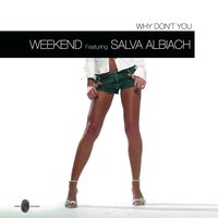 Why Don't You — Weekend, Salva Albiach