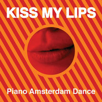 Piano Amsterdam Dance — Kiss My Lips