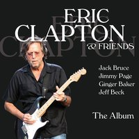 Eric Clapton & Friends - The Album — Eric Clapton, Jimmy Page, Jeff Beck, Jack Bruce, Ginger Baker