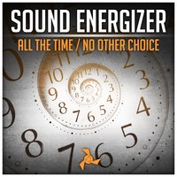 All the Time / No Other Choice — Sound Energizer
