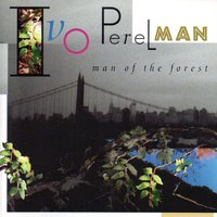 Man of the Forest — Ivo Perelman
