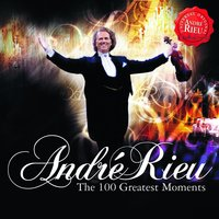 100 Greatest Moments — André Rieu