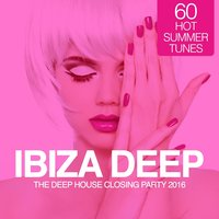 IBIZA Deep - The Deep House Closing Party 2016 (60 Hot Summer Tunes) — сборник