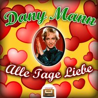 Alle Tage Liebe — Dany Mann
