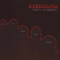 Tribute To Cannonball — Jazzodrom