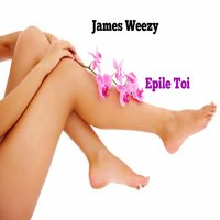 Épile toi — James Weezy