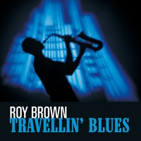 Travellin' Blues — Roy Brown