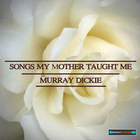 Songs My Mother Taught Me — Murray Dickie, Murray Dickie and Orchestra