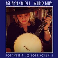 Winter Blues: Songwriter Sessions, Vol. I — Ashleigh Caudill