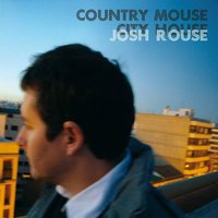 Country Mouse, City House — Josh Rouse