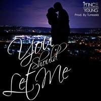 You Should Let Me — Prince Young