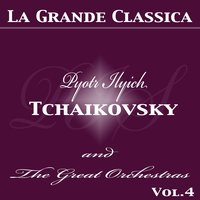 Tchaikovsky : The Great Orchestras, Vol. 4 — Пётр Ильич Чайковский