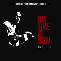 His Time Is Now (On The Set) — Johnny Hammond Smith