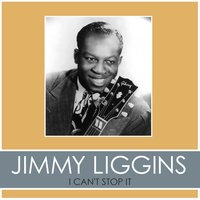 I Can't Stop It — Jimmy Liggins