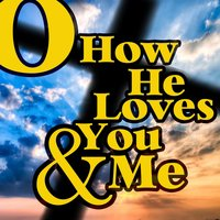 O How He Loves You and Me — Charlie Louvin
