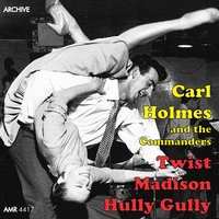 Twist, Madison, Hully Gully — Carl Holmes and The Commanders