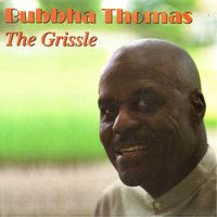 The Grissle — Bubbha Thomas