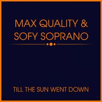 Till the Sun Went Down — Max Quality, Sofy Soprano