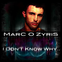 I Don't Know Why — Marc O Zyris