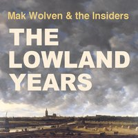The Lowland Years — Mak Wolven and the Insiders
