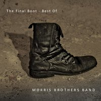The Final Boot - Best of Morris Brothers Band — Morris Brothers Band