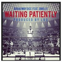Waiting Patiently (feat. Omelly) — Omelly, Broadway Dice